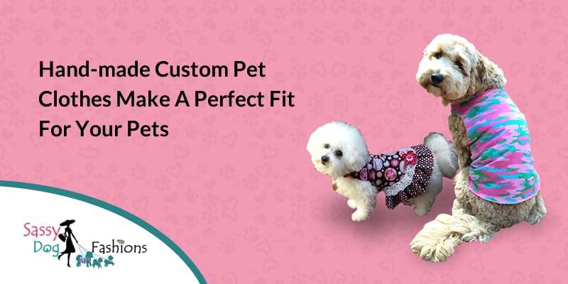 Hand-Made Custom Pet Clothes Make a Perfect Fit For Your Pets