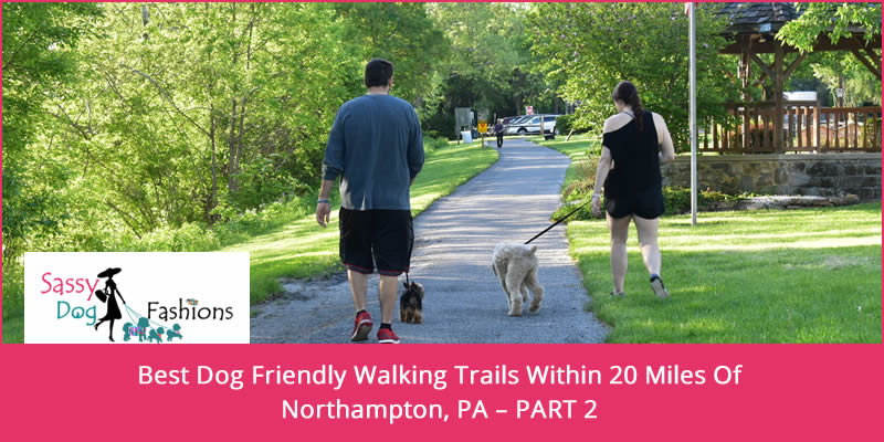 Best Dog Friendly Walking Trails within 20 miles of Northampton, PA – PART 2