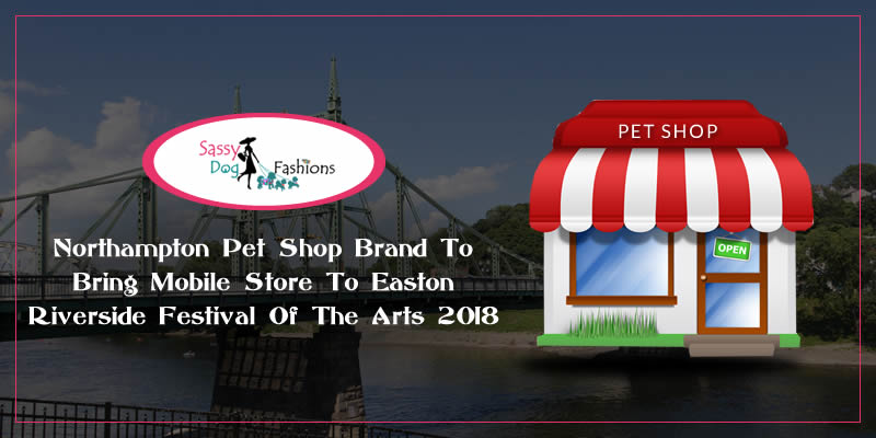 Northampton Pet Shop Brand To Bring Mobile Store To Easton Riverside Festival Of The Arts 2018