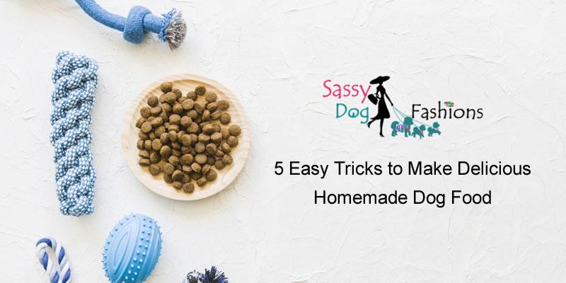 5 Easy Tricks for Homemade Dog Food