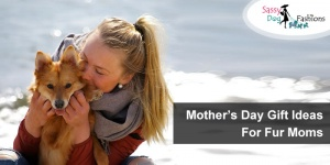 Mother's Day Gift Ideas for Fur Moms