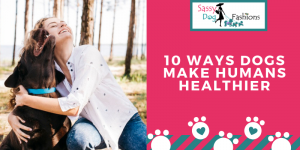 10 Ways Dogs Make Humans Healthier-Sassy Dog Fashions