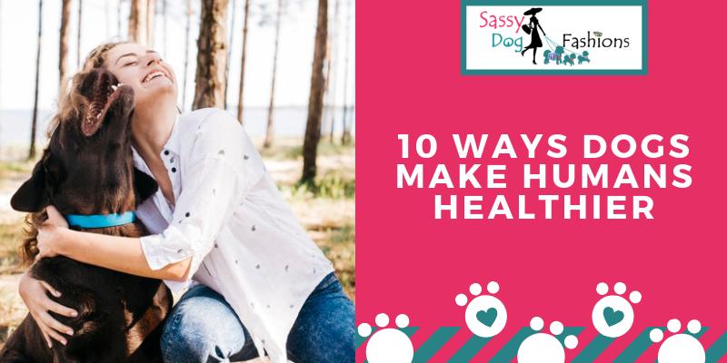 10 Ways Dogs Make Humans Healthier